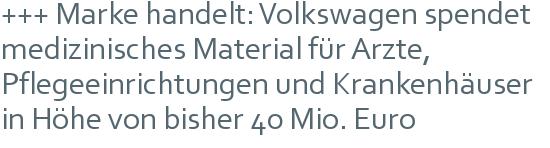 +++ Marke handelt: Volkswagen spendet medizinisches Material für Ärzte, Pflegeeinrichtungen und Krankenhäuser in Höhe von bisher 40 Mio. Euro