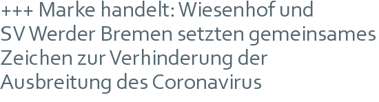+++ Marke handelt: Wiesenhof und   SV Werder Bremen setzten gemeinsames Zeichen zur Verhinderung der Ausbreitung des Coronavirus