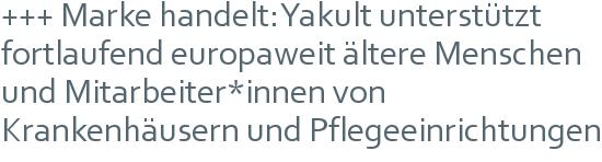 +++ Marke handelt: Yakult unterstützt fortlaufend europaweit ältere Menschen und Mitarbeiter*innen von Krankenhäusern und Pflegeeinrichtungen