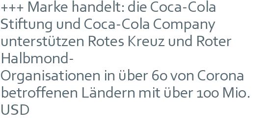 +++ Marke handelt: die Coca-Cola Stiftung und Coca-Cola Company unterstützen Rotes Kreuz und Roter Halbmond- | Organisationen in über 60 von Corona betroffenen Ländern mit über 100 Mio. USD