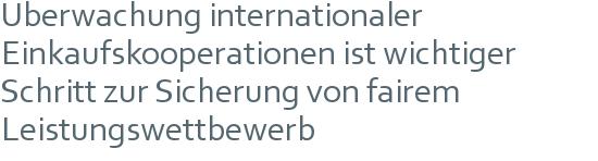 Überwachung internationaler Einkaufskooperationen ist wichtiger Schritt zur Sicherung von fairem Leistungswettbewerb