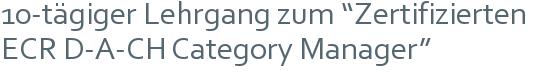 """10-tägiger Lehrgang zum """"Zertifizierten ECR D-A-CH Category Manager"""""""