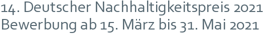 14. Deutscher Nachhaltigkeitspreis 2021 | Bewerbung ab 15. März bis 31. Mai 2021