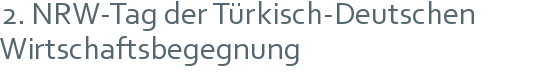 2. NRW-Tag der Türkisch-Deutschen | Wirtschaftsbegegnung