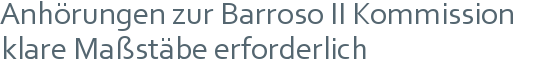 Anhörungen zur Barroso II Kommission   klare Maßstäbe erforderlich
