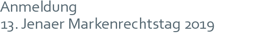 Anmeldung | 13. Jenaer Markenrechtstag 2019