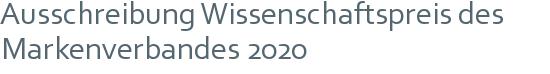 Ausschreibung Wissenschaftspreis des Markenverbandes 2020