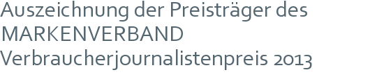 Auszeichnung der Preisträger des | MARKENVERBAND Verbraucherjournalistenpreis 2013