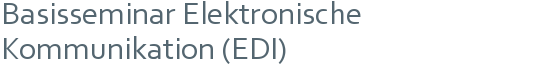 Basisseminar Elektronische Kommunikation (EDI)