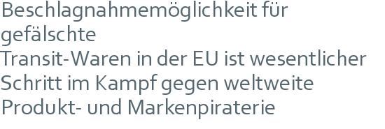 Beschlagnahmemöglichkeit für gefälschte | Transit-Waren in der EU ist wesentlicher | Schritt im Kampf gegen weltweite | Produkt- und Markenpiraterie
