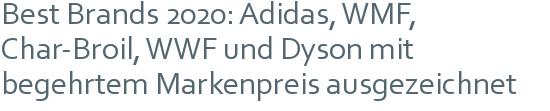 Best Brands 2020: Adidas, WMF, Char-Broil, WWF und Dyson mit begehrtem Markenpreis ausgezeichnet