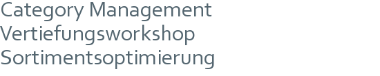 Category Management Vertiefungsworkshop | Sortimentsoptimierung