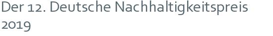 Der 12. Deutsche Nachhaltigkeitspreis 2019