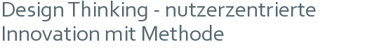 Design Thinking - nutzerzentrierte Innovation mit Methode