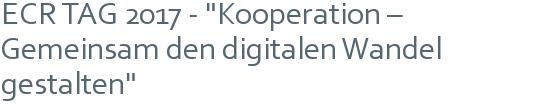 "ECR TAG 2017 - ""Kooperation – Gemeinsam den digitalen Wandel gestalten"""