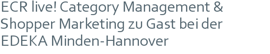 ECR live! Category Management & Shopper Marketing  zu Gast bei der EDEKA Minden-Hannover