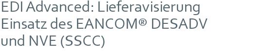EDI Advanced: Lieferavisierung | Einsatz des EANCOM® DESADV | und NVE (SSCC)