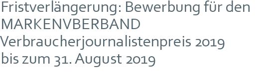 Fristverlängerung:  Bewerbung für den MARKENVBERBAND Verbraucherjournalistenpreis 2019 | bis zum 31. August 2019