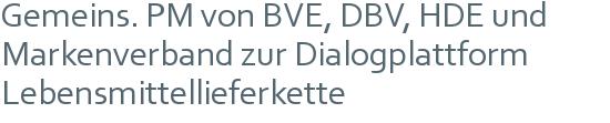 Gemeins. PM von BVE, DBV, HDE und Markenverband zur Dialogplattform Lebensmittellieferkette