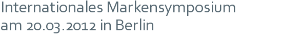Internationales Markensymposium   am 20.03.2012 in Berlin