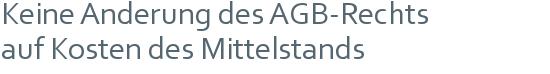 Keine Änderung des AGB-Rechts | auf Kosten des Mittelstands