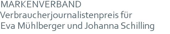 MARKENVERBAND Verbraucherjournalistenpreis für | Eva Mühlberger und Johanna Schilling