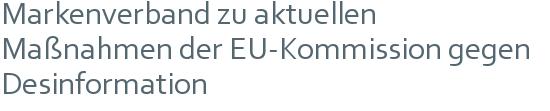 Markenverband zu aktuellen Maßnahmen der EU-Kommission gegen Desinformation