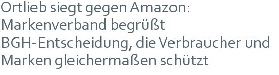 Ortlieb siegt gegen Amazon: Markenverband begrüßt BGH-Entscheidung, die Verbraucher und Marken gleichermaßen schützt
