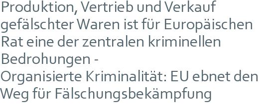 Produktion, Vertrieb und Verkauf gefälschter Waren ist für Europäischen Rat eine der zentralen kriminellen Bedrohungen -   Organisierte Kriminalität: EU ebnet den Weg für Fälschungsbekämpfung