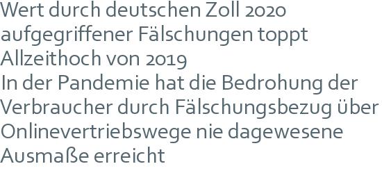 Wert durch deutschen Zoll 2020 aufgegriffener Fälschungen toppt Allzeithoch von 2019 | In der Pandemie hat die Bedrohung der Verbraucher durch Fälschungsbezug über Onlinevertriebswege nie dagewesene Ausmaße erreicht