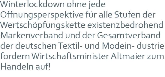 Winterlockdown ohne jede Öffnungsperspektive für alle Stufen der Wertschöpfungskette existenzbedrohend | Markenverband und der Gesamtverband der deutschen Textil- und Modein- dustrie fordern Wirtschaftsminister Altmaier zum Handeln auf!